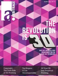 The Revolution is 3D | Arbitrage Magazine | Vol. 5, No. 3